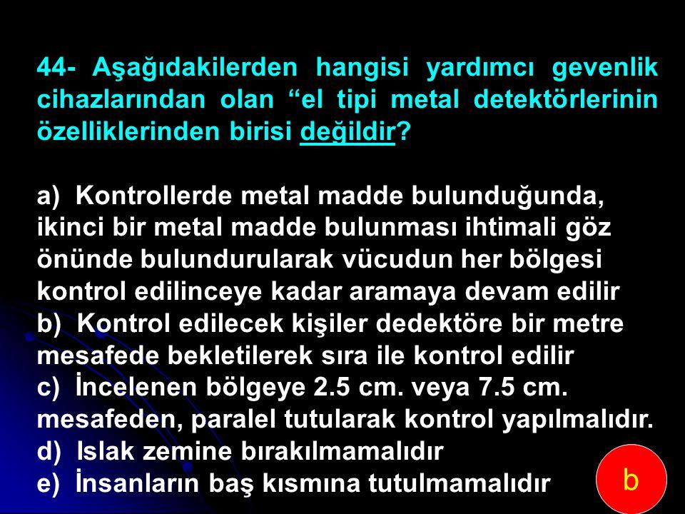 44- Aşağıdakilerden hangisi yardımcı gevenlik cihazlarından olan el tipi metal detektörlerinin özelliklerinden birisi değildir