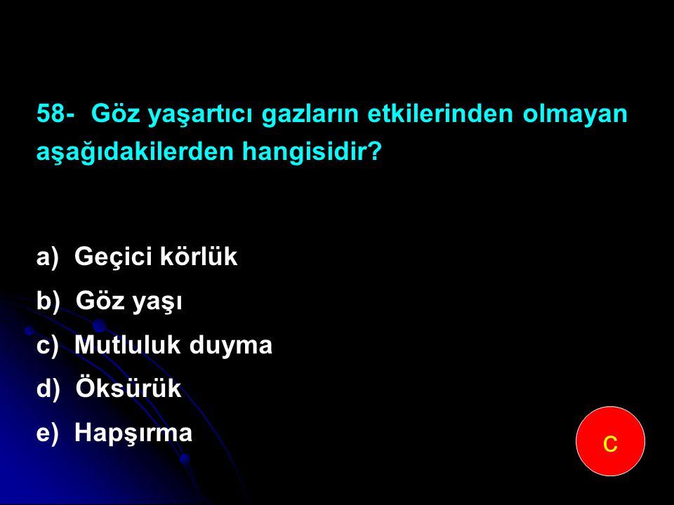 58- Göz yaşartıcı gazların etkilerinden olmayan aşağıdakilerden hangisidir