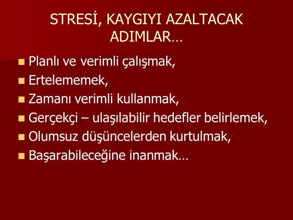 STRESİ, KAYGIYI AZALTACAK ADIMLAR…