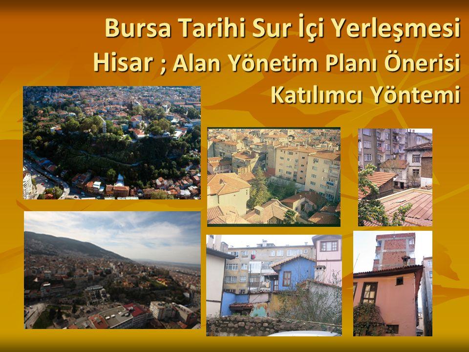 Bursa Tarihi Sur İçi Yerleşmesi Hisar ; Alan Yönetim Planı Önerisi Katılımcı Yöntemi
