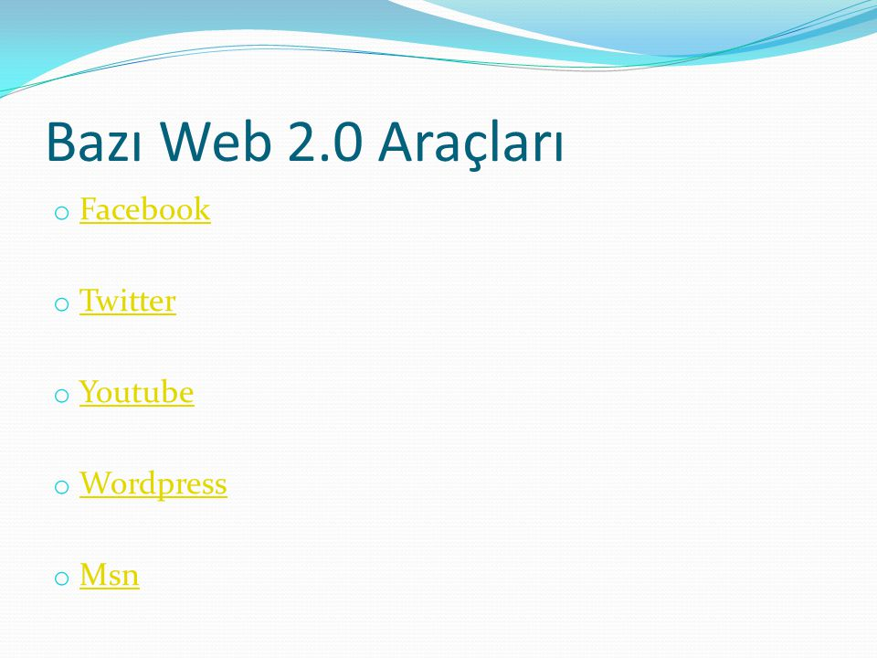 Bazı Web 2.0 Araçları Facebook Twitter Youtube Wordpress Msn