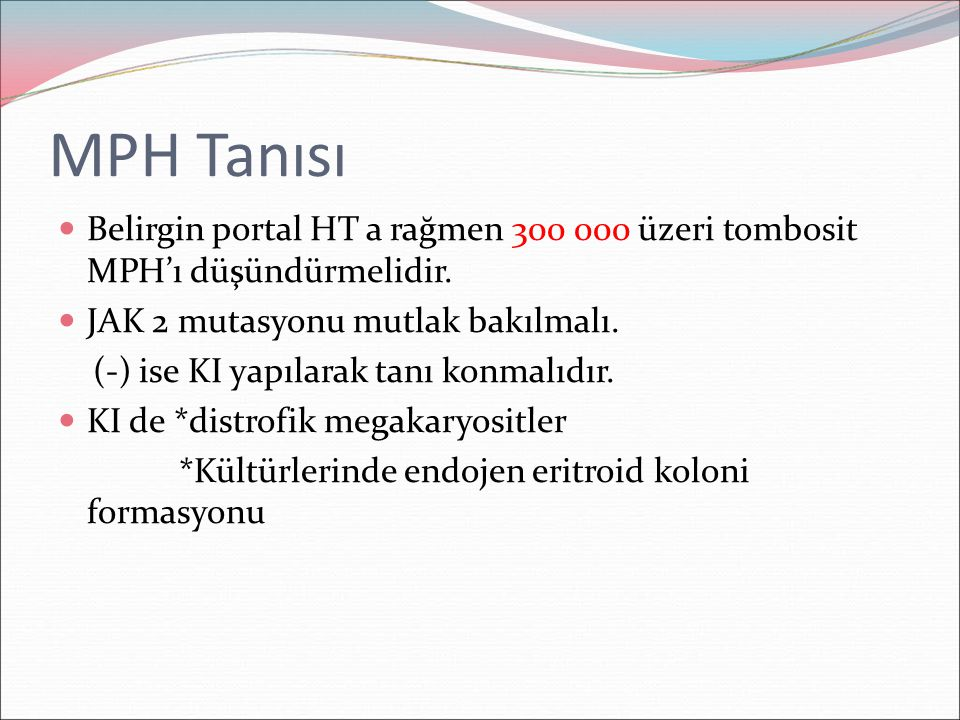 MPH Tanısı Belirgin portal HT a rağmen 300 000 üzeri tombosit MPH'ı düşündürmelidir. JAK 2 mutasyonu mutlak bakılmalı.