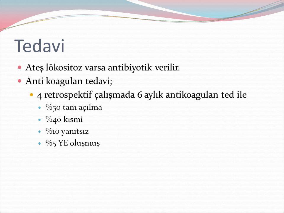 Tedavi Ateş lökositoz varsa antibiyotik verilir. Anti koagulan tedavi;