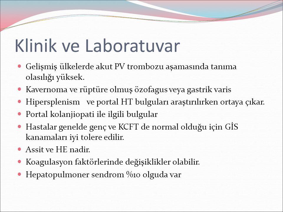 Klinik ve Laboratuvar Gelişmiş ülkelerde akut PV trombozu aşamasında tanıma olasılığı yüksek. Kavernoma ve rüptüre olmuş özofagus veya gastrik varis.