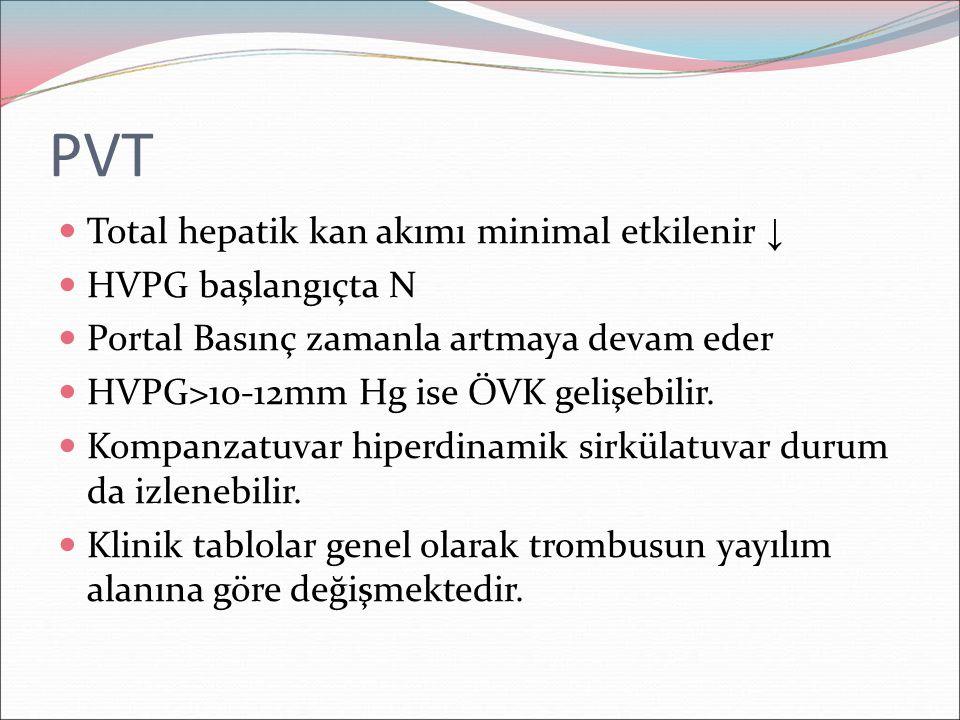 PVT Total hepatik kan akımı minimal etkilenir ↓ HVPG başlangıçta N