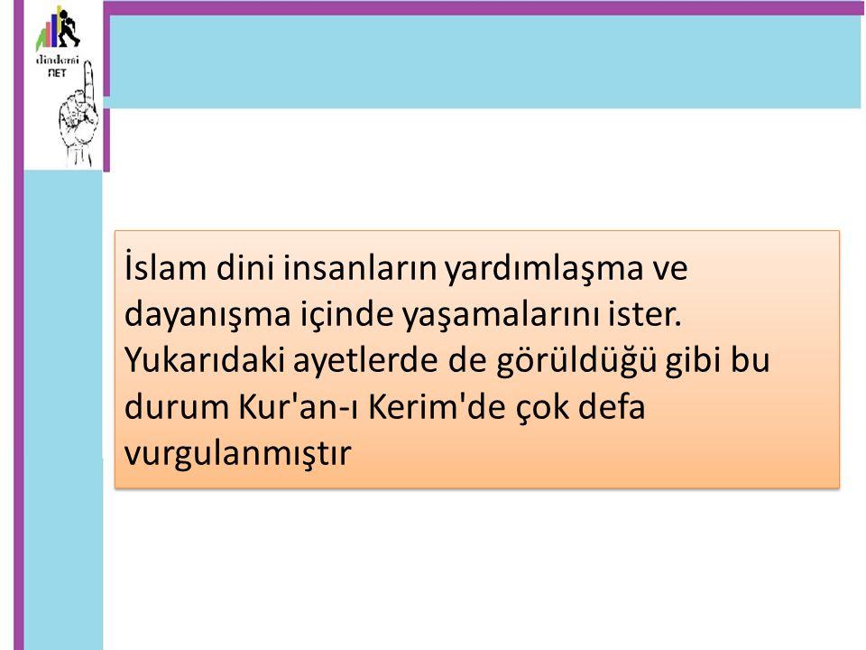 İslam dini insanların yardımlaşma ve dayanışma içinde yaşamalarını ister.