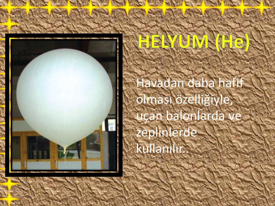 HELYUM (He) Havadan daha hafif olması özelliğiyle, uçan balonlarda ve zeplinlerde kullanılır..