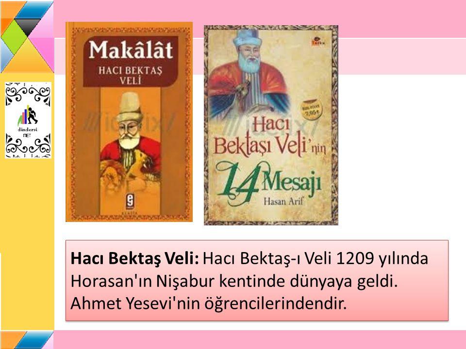Hacı Bektaş Veli: Hacı Bektaş-ı Veli 1209 yılında Horasan ın Nişabur kentinde dünyaya geldi.