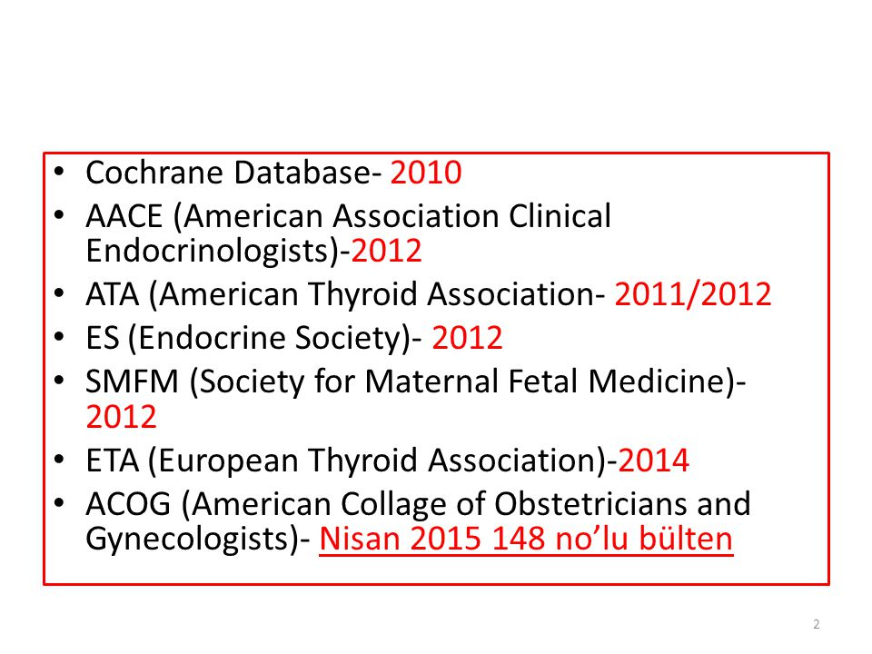 Cochrane Database- 2010 AACE (American Association Clinical Endocrinologists)-2012. ATA (American Thyroid Association- 2011/2012.