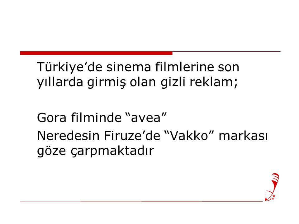 Türkiye'de sinema filmlerine son yıllarda girmiş olan gizli reklam; Gora filminde avea Neredesin Firuze'de Vakko markası göze çarpmaktadır