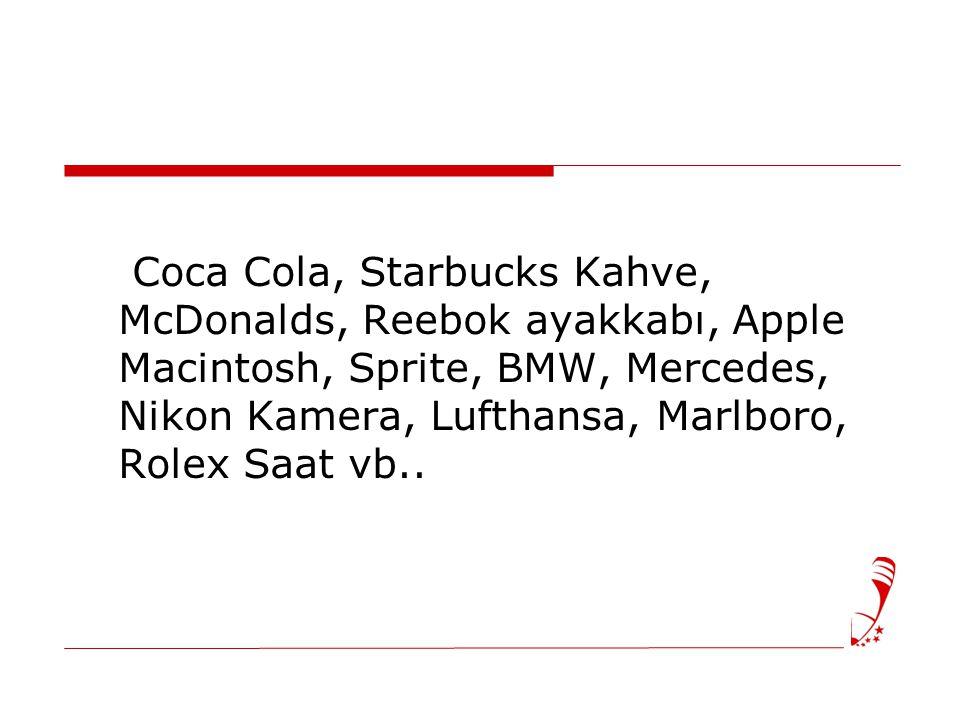 Coca Cola, Starbucks Kahve, McDonalds, Reebok ayakkabı, Apple Macintosh, Sprite, BMW, Mercedes, Nikon Kamera, Lufthansa, Marlboro, Rolex Saat vb..