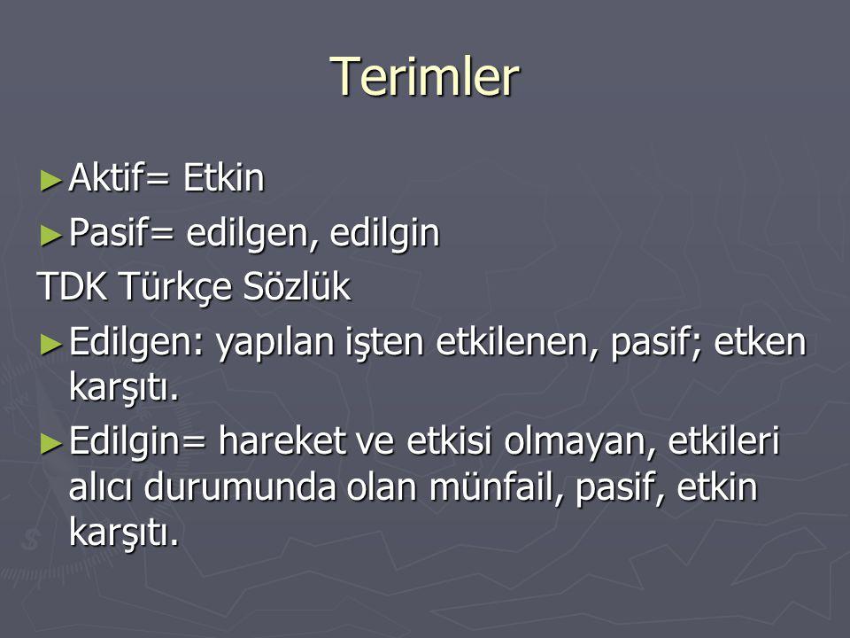 Terimler Aktif= Etkin Pasif= edilgen, edilgin TDK Türkçe Sözlük