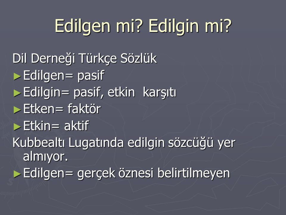 Edilgen mi Edilgin mi Dil Derneği Türkçe Sözlük Edilgen= pasif
