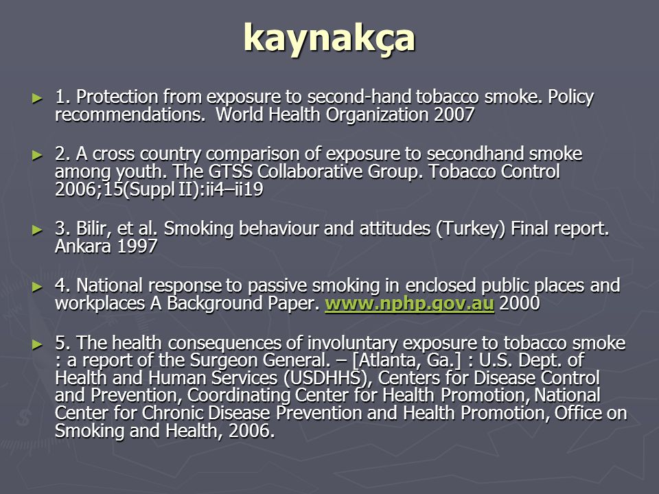 kaynakça 1. Protection from exposure to second-hand tobacco smoke. Policy recommendations. World Health Organization 2007.