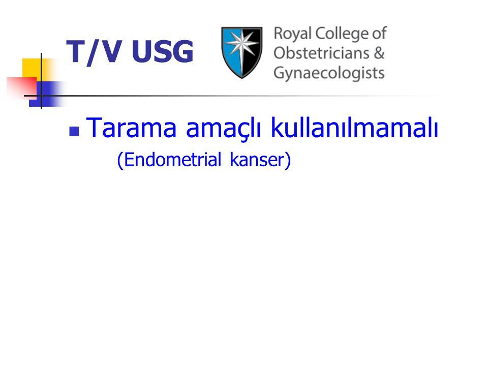 T/V USG Tarama amaçlı kullanılmamalı (Endometrial kanser)