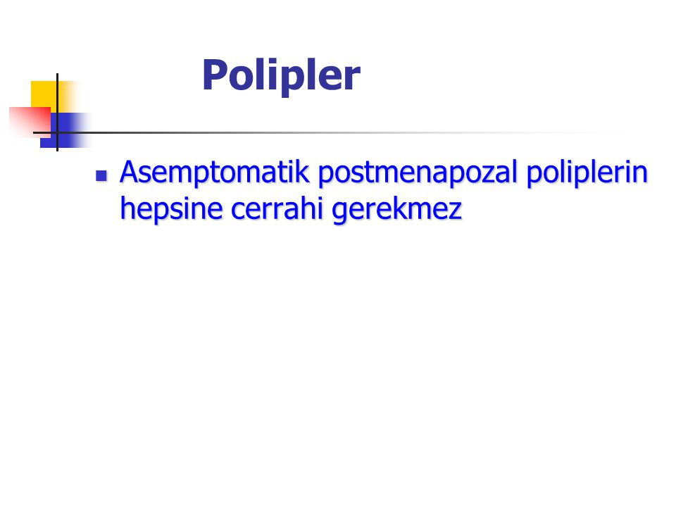Polipler Asemptomatik postmenapozal poliplerin hepsine cerrahi gerekmez