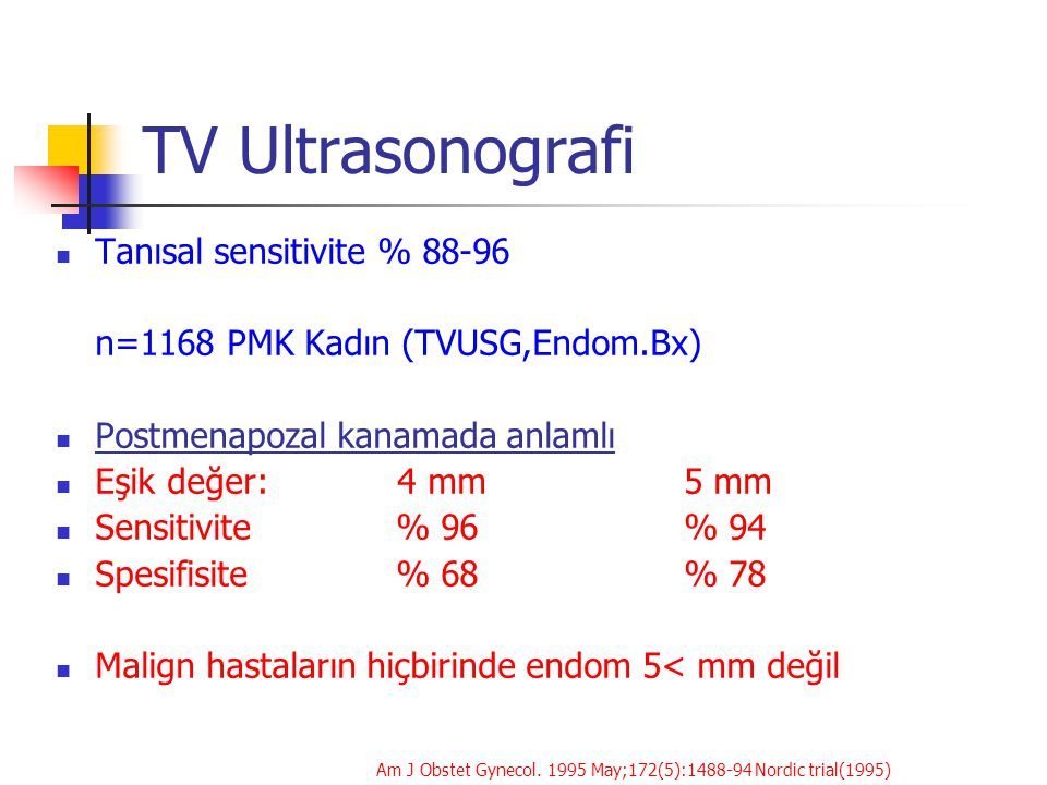 TV Ultrasonografi Tanısal sensitivite % 88-96