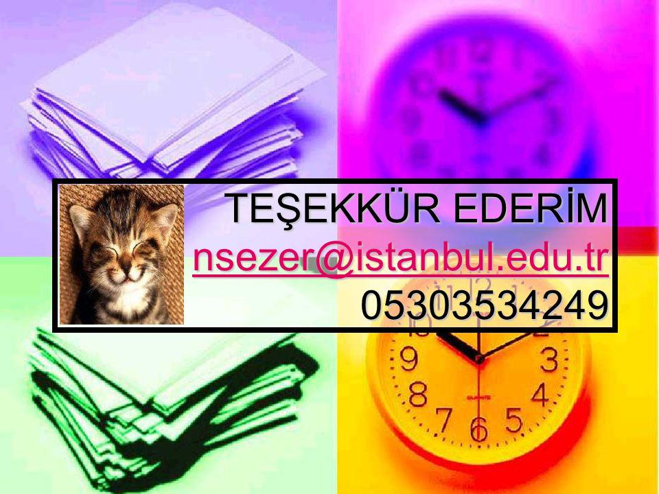TEŞEKKÜR EDERİM nsezer@istanbul.edu.tr 05303534249