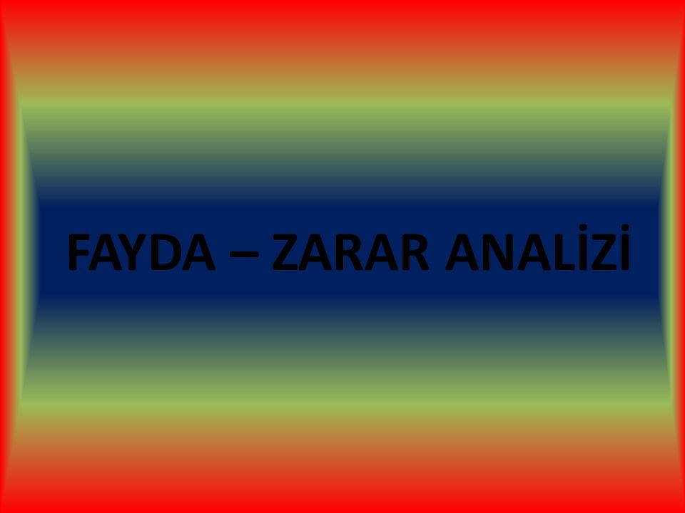 FAYDA – ZARAR ANALİZİ