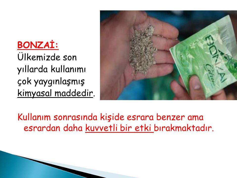 BONZAİ: Ülkemizde son yıllarda kullanımı çok yaygınlaşmış kimyasal maddedir.