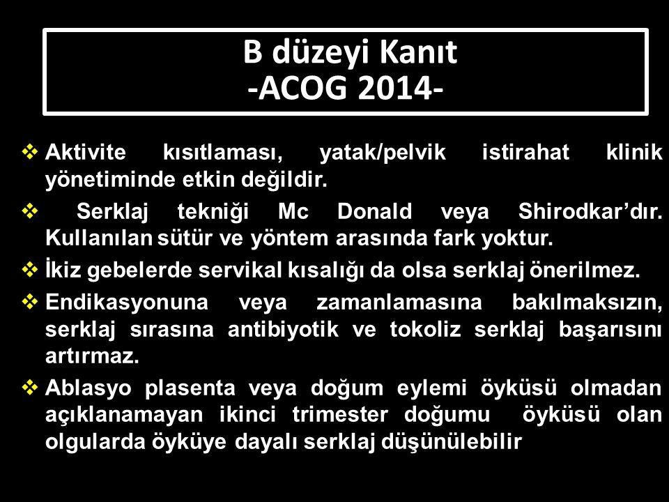 B düzeyi Kanıt -ACOG 2014- Aktivite kısıtlaması, yatak/pelvik istirahat klinik yönetiminde etkin değildir.