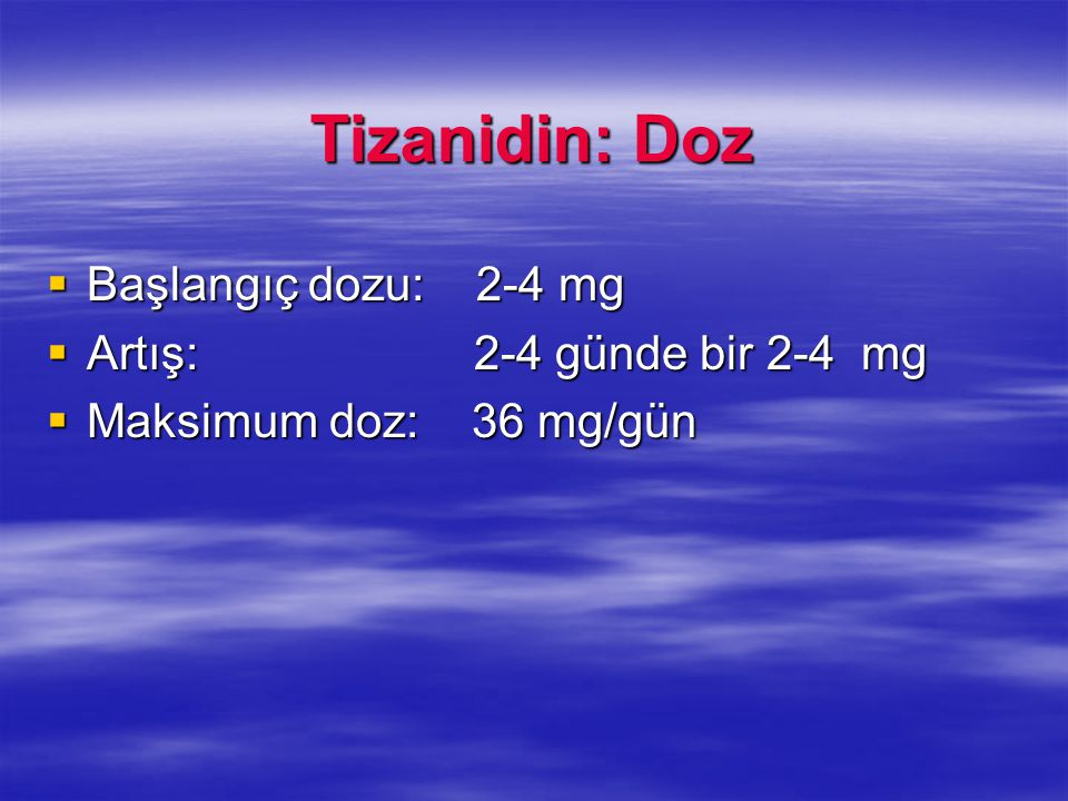 Tizanidin: Doz Başlangıç dozu: 2-4 mg Artış: 2-4 günde bir 2-4 mg
