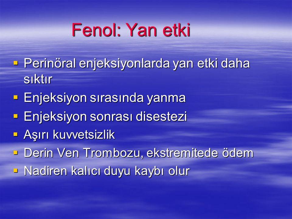 Fenol: Yan etki Perinöral enjeksiyonlarda yan etki daha sıktır