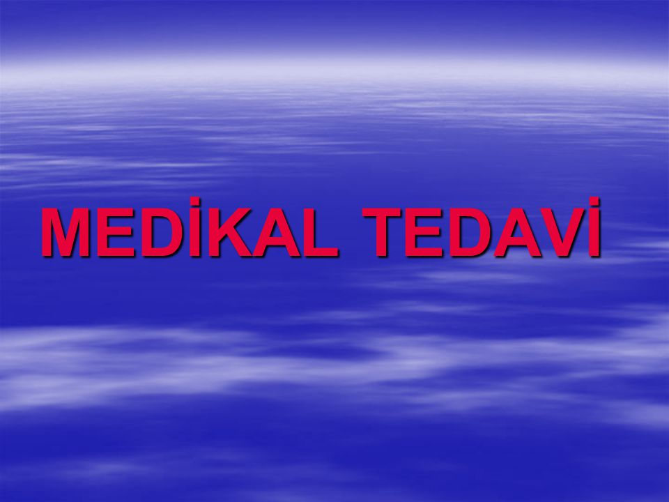 MEDİKAL TEDAVİ