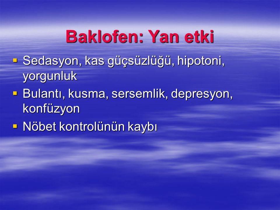 Baklofen: Yan etki Sedasyon, kas güçsüzlüğü, hipotoni, yorgunluk