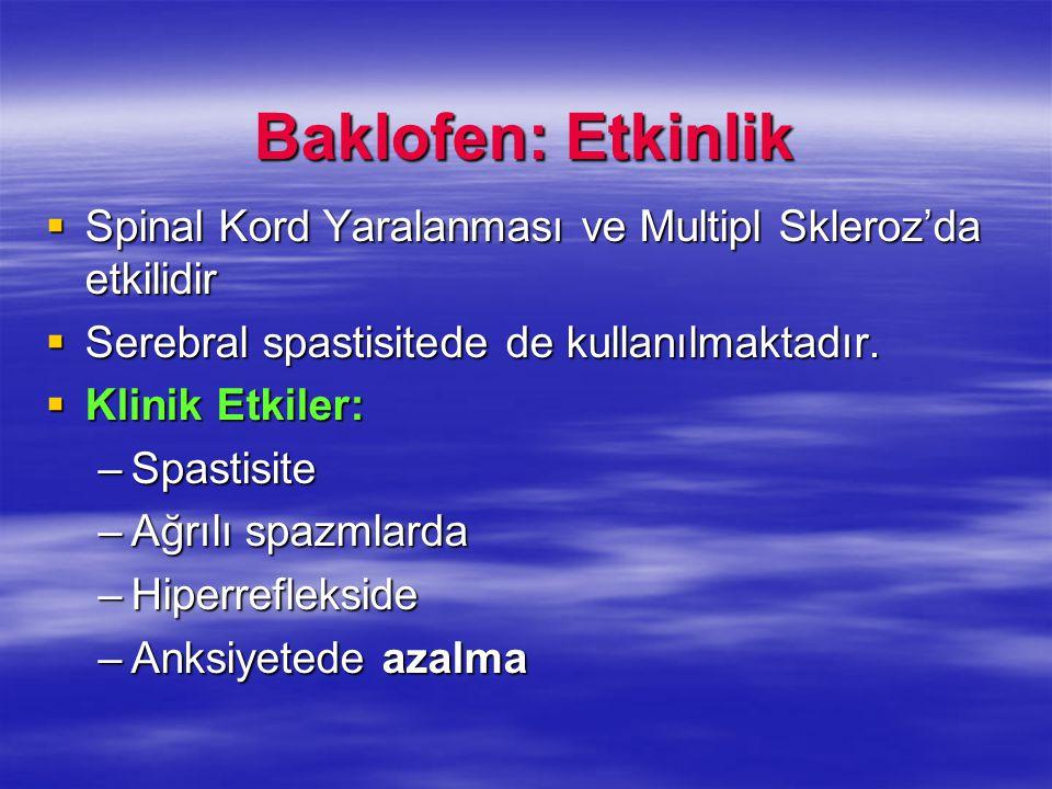 Baklofen: Etkinlik Spinal Kord Yaralanması ve Multipl Skleroz'da etkilidir. Serebral spastisitede de kullanılmaktadır.