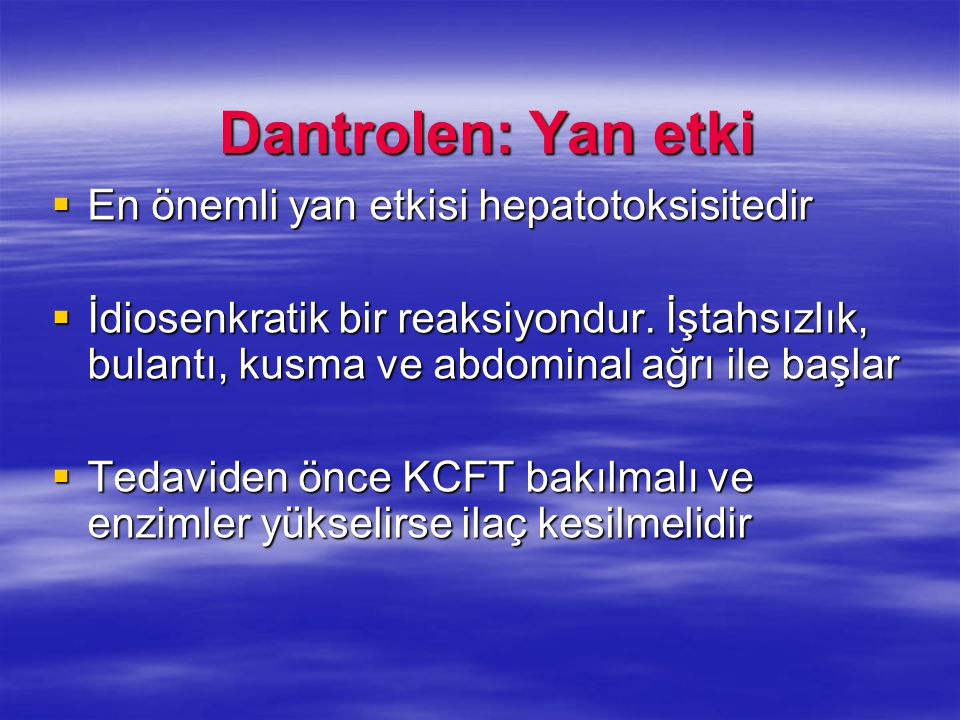 Dantrolen: Yan etki En önemli yan etkisi hepatotoksisitedir