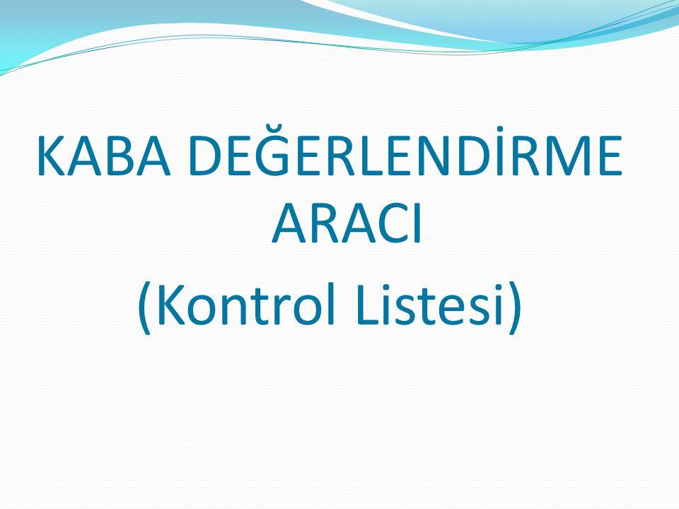 KABA DEĞERLENDİRME ARACI (Kontrol Listesi)