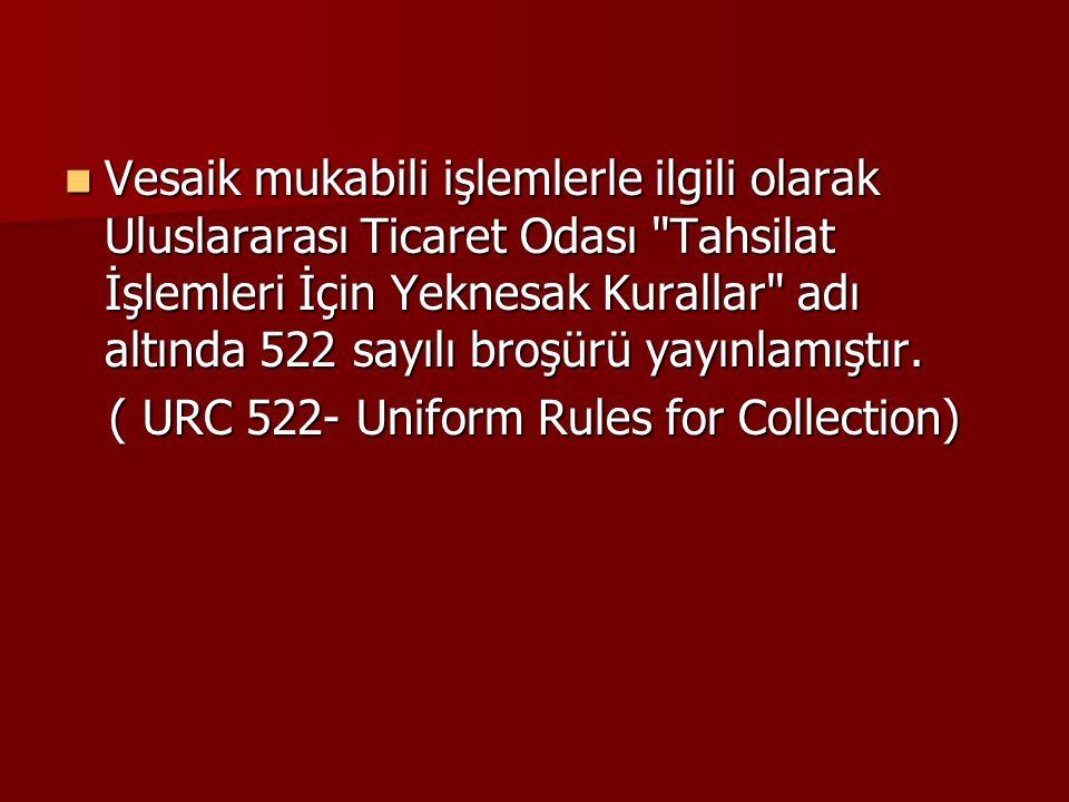 Vesaik mukabili işlemlerle ilgili olarak Uluslararası Ticaret Odası Tahsilat İşlemleri İçin Yeknesak Kurallar adı altında 522 sayılı broşürü yayınlamıştır.