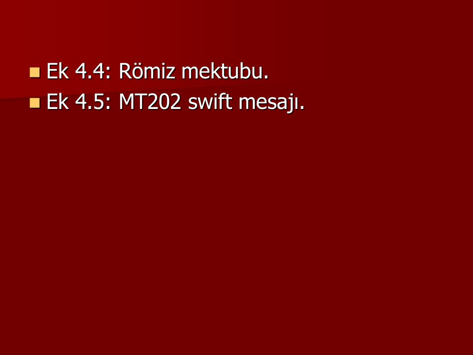 Ek 4.4: Römiz mektubu. Ek 4.5: MT202 swift mesajı.