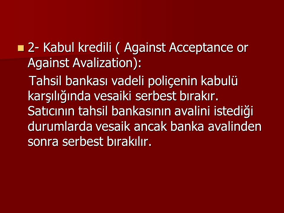 2- Kabul kredili ( Against Acceptance or Against Avalization):