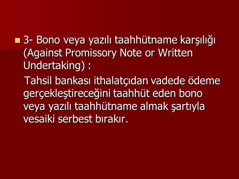 3- Bono veya yazılı taahhütname karşılığı (Against Promissory Note or Written Undertaking) :