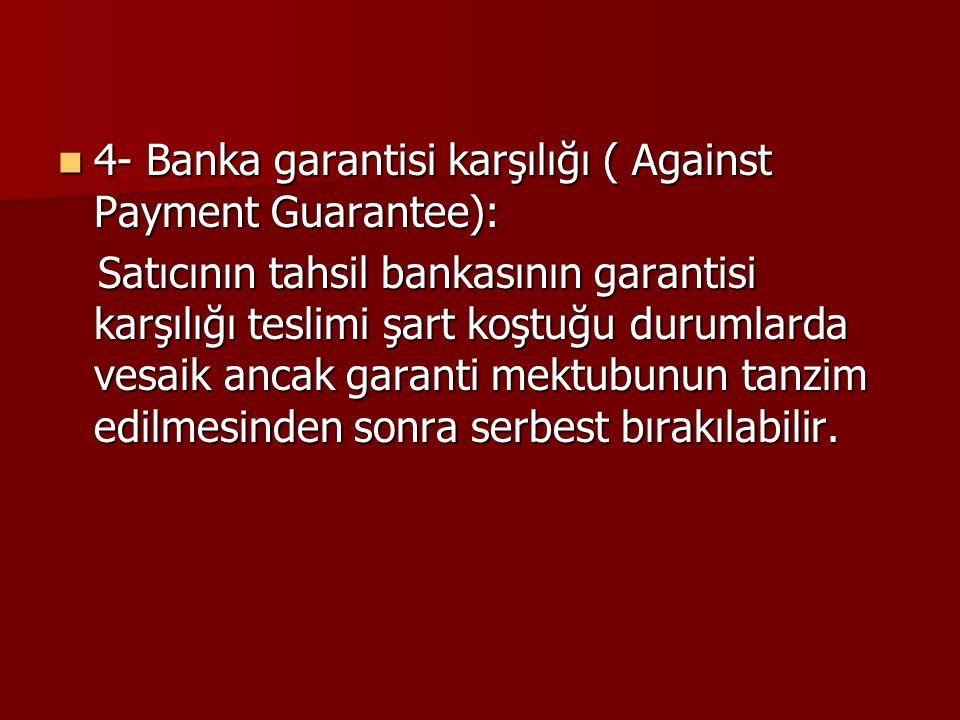 4- Banka garantisi karşılığı ( Against Payment Guarantee):
