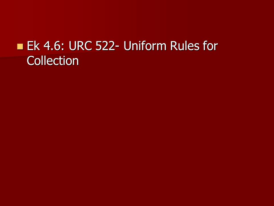 Ek 4.6: URC 522- Uniform Rules for Collection