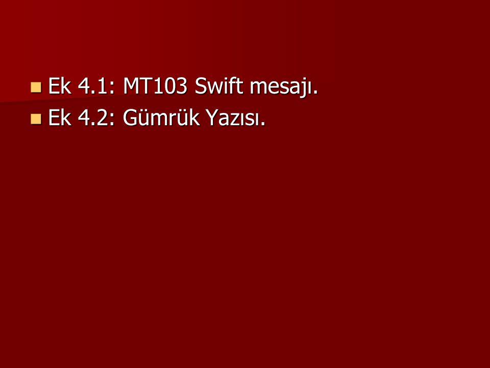 Ek 4.1: MT103 Swift mesajı. Ek 4.2: Gümrük Yazısı.