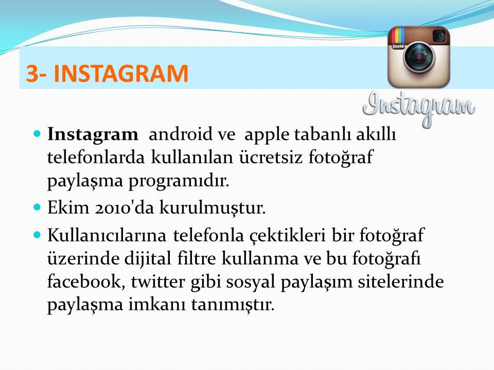 3- INSTAGRAM Instagram android ve apple tabanlı akıllı telefonlarda kullanılan ücretsiz fotoğraf paylaşma programıdır.