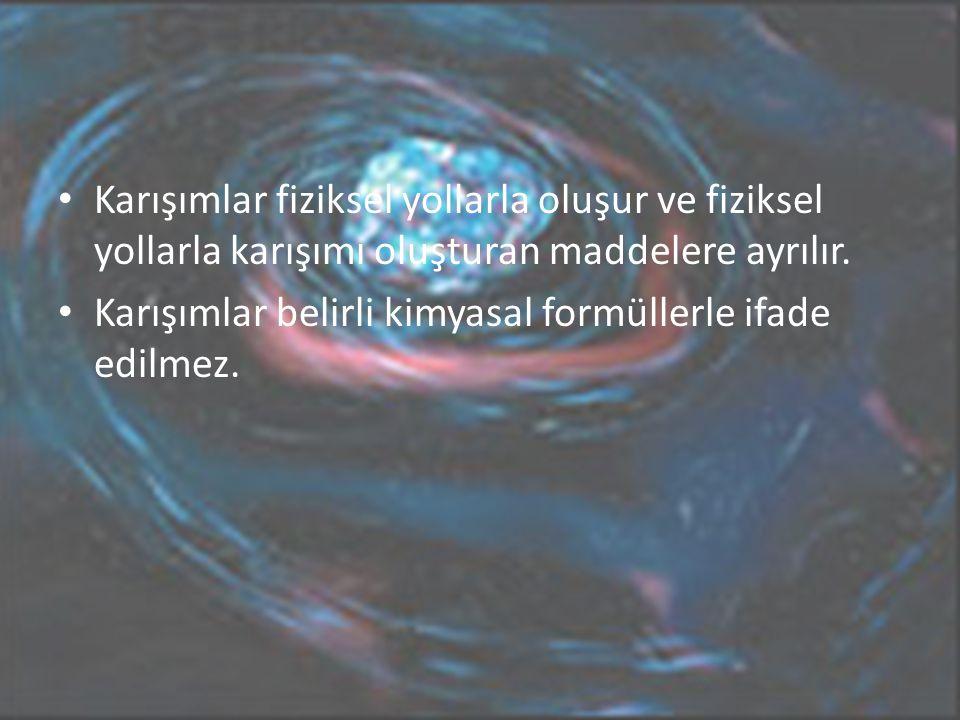 Karışımlar fiziksel yollarla oluşur ve fiziksel yollarla karışımı oluşturan maddelere ayrılır.