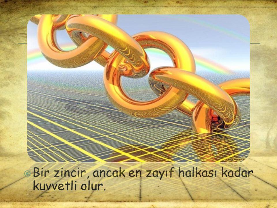 Bir zincir, ancak en zayıf halkası kadar kuvvetli olur.