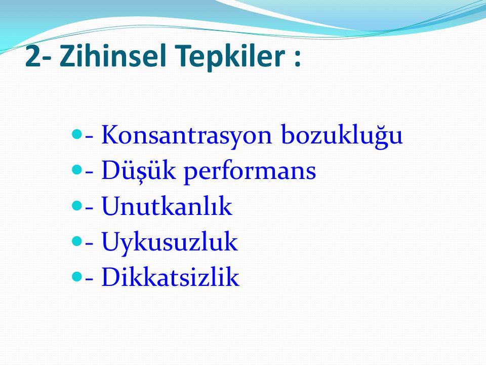 2- Zihinsel Tepkiler : - Konsantrasyon bozukluğu - Düşük performans