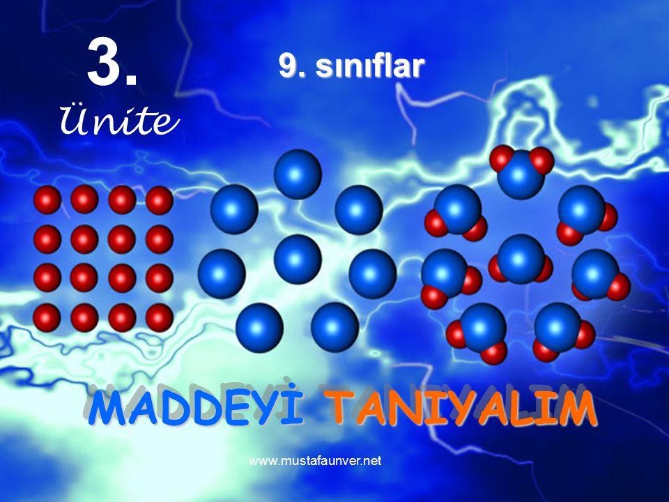 3. Ünite 9. sınıflar MADDEYİ TANIYALIM www.mustafaunver.net