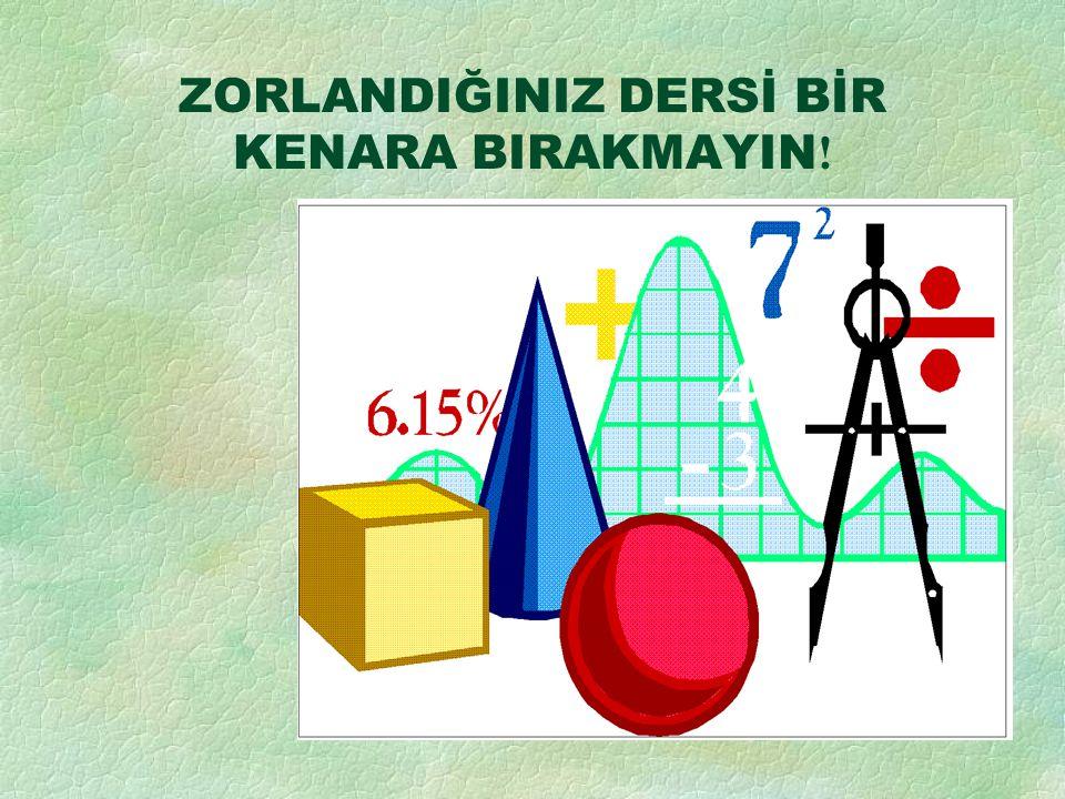 ZORLANDIĞINIZ DERSİ BİR KENARA BIRAKMAYIN!