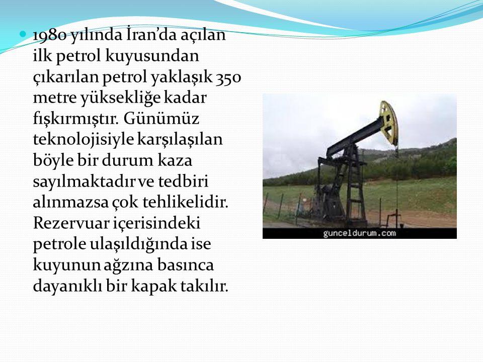 1980 yılında İran'da açılan ilk petrol kuyusundan çıkarılan petrol yaklaşık 350 metre yüksekliğe kadar fışkırmıştır.