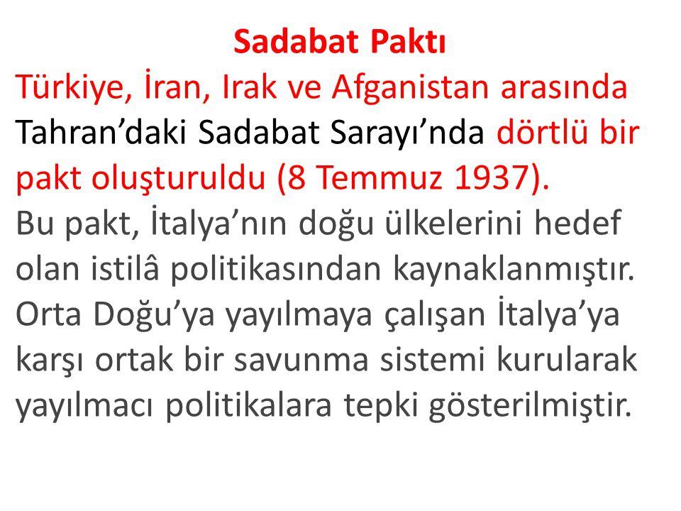 Sadabat Paktı Türkiye, İran, Irak ve Afganistan arasında Tahran'daki Sadabat Sarayı'nda dörtlü bir pakt oluşturuldu (8 Temmuz 1937).