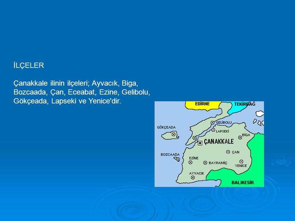 İLÇELER Çanakkale ilinin ilçeleri; Ayvacık, Biga, Bozcaada, Çan, Eceabat, Ezine, Gelibolu, Gökçeada, Lapseki ve Yenice dir.