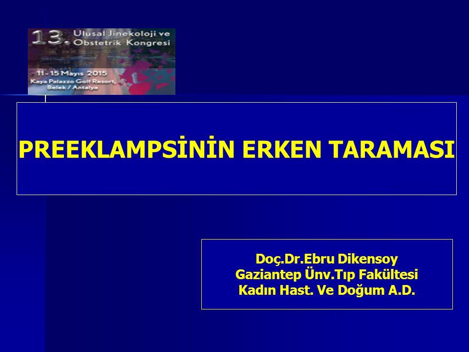 PREEKLAMPSİNİN ERKEN TARAMASI Gaziantep Ünv.Tıp Fakültesi