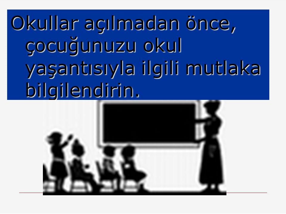 Okullar açılmadan önce, çocuğunuzu okul yaşantısıyla ilgili mutlaka bilgilendirin.